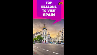 Top 3 Reasons To Visit Spain