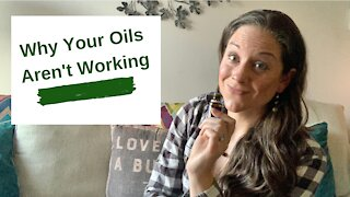 Why Your Oils Aren't Working