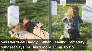 "Sons Can ""Feel Daddy."" When Leaving Cemetery, Youngest Says He Has 1 More Thing To Do - Video"