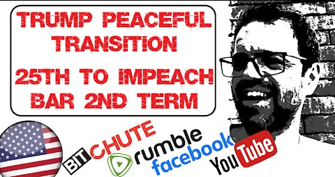 Trump Appears to Commit to a Peaceful Transition of Power + 25th To Impeach, Bar 2nd Term