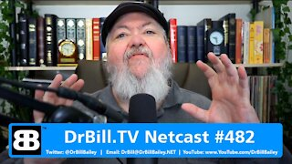 DrBill.TV #482 - The I Got My Camera Right Edition!