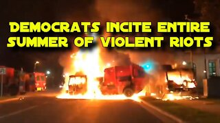 Democrats Incite Entire Summer of Violent Riots