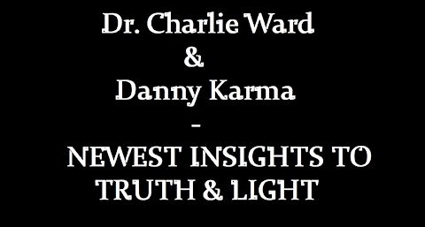 Dr Charlie Ward & Danny Karma - Transition to a New Earth & Insights to Truth