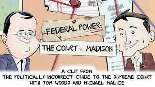 Federal Power: The Court v. Madison | Politically Incorrect Guide to the Supreme Court