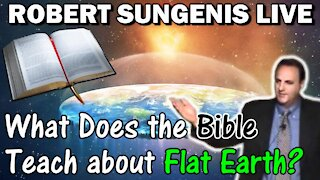What Does the Bible Teach about The Flat Earth? | Robert Sungenis Live - Jan. 13, 2021