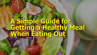 A Simple Guide for Getting a Healthy Meal When Eating Out - Video