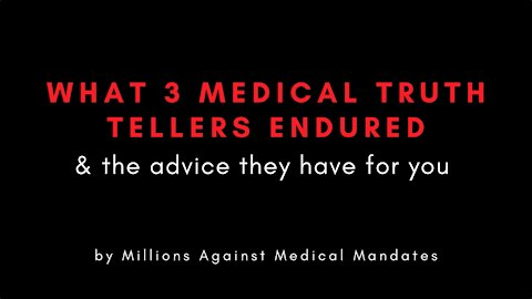 What 3 Medical Truth Tellers endured & the advice they have for you