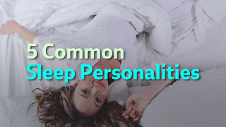 5 Common Sleep Personalities - Video