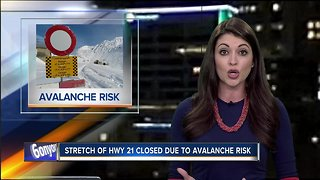 HWY 21 remains closed due to avalanche concerns