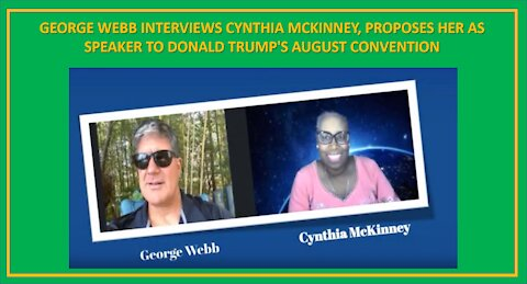 GEORGE WEBB INTERVIEWS CYNTHIA MCKINNEY, PROPOSES HER AS SPEAKER TO DONALD TRUMP'S AUGUST CONVENTION