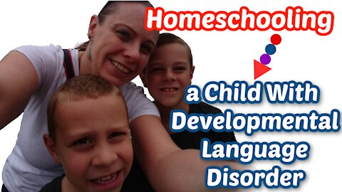 Homeschooling a Child with Developmental Language Disorder