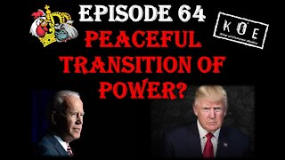 Episode 64 - Peaceful Transition Of Power?