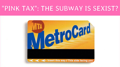 """""""Pink Tax"""": The Subway is Sexist?"""