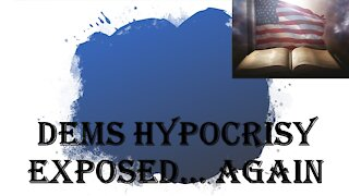 Dems Hypocrisy Exposed...Again!
