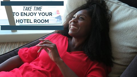 How to take time to enjoy your hotel room