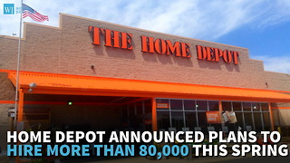 Home Depot Announced Plans To Hire More Than 80,000 This Spring - Video