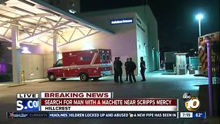 Police searching for man with machete outside Scripps Mercy Hospital - Video