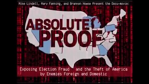 Mike Lindell's Absolute Proof Documentary Proving Deception POSTED TODAY