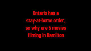 1-18-2021 Ontario has a stay-at-home order, so why are 5 movies filming in Hamilton