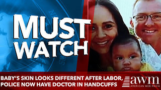 Baby's Skin Looks Different After Labor,  Police now Have Doctor In Handcuffs - Video