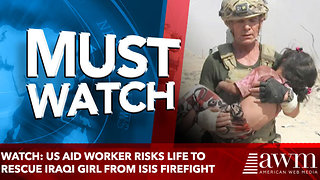 WATCH: US Aid Worker Risks Life to Rescue Iraqi Girl from ISIS Firefight - Video