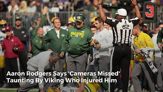 Aaron Rodgers Says 'Cameras Missed' Taunting By Viking Who Injured Him - Video