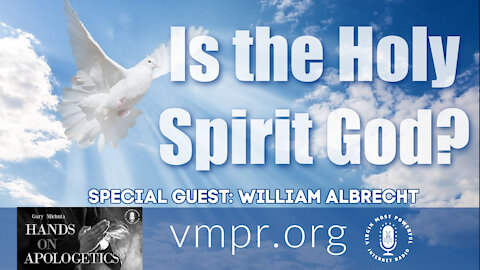 25 Feb 21, Hands on Apologetics: William Albrecht: Is the Holy Spirit God?