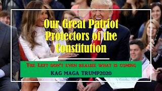 Our Great Patriot Protectors of the Constitution - KAG MAGA TRUMP2020