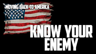 Moving Back to America Episode 2: KNOW YOUR ENEMY