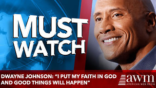 """Dwayne Johnson: """"I Put My Faith In God And Good Things Will Happen"""" - Video"""