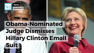 Obama-Nominated Judge Dismisses Hillary Clinton Email Suit - Video