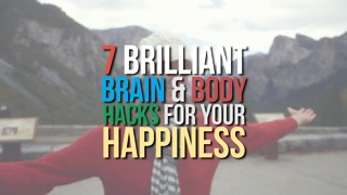 7 Brilliant Brain & Body Hacks for your Happiness - Video