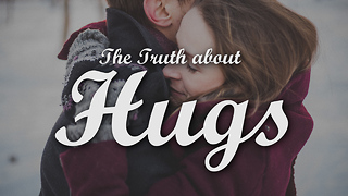 The Truth about Hugs - Video