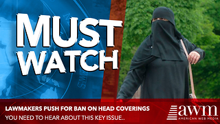 Lawmakers Are Pushing To Place Ban On Wearing Head Coverings In Public. Do You Support This? - Video