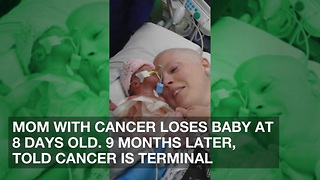 Mom with Cancer Loses Baby at 8 Days Old. 9 Months Later, Told Cancer is Terminal - Video