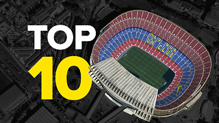 Top 10 Biggest European Club Stadiums - Video