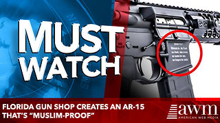 "Florida gun shop creates an AR-15 that's ""Muslim-Proof"" - Video"