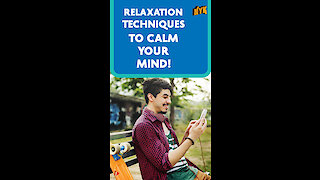 Top 4 Relaxation Techniques To Calm Your Mind *