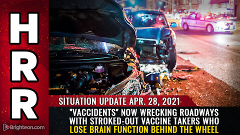 "Situation Update, April 28th, 2021 - ""Vaccidents"" now wrecking roadways"