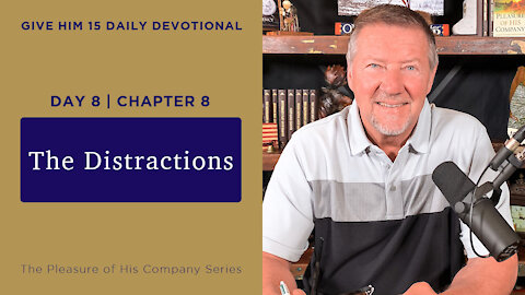Day 8, Chapter 8 The Distractions | Give Him 15 Daily Prayer with Dutch | May 14