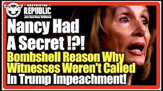 Nancy Had A Secret! Bombshell Reason Why Witnesses Weren't Called In Trump Impeachment!