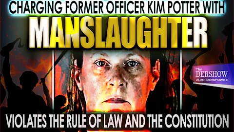Charging Former Officer Kim Potter with Manslaughter Violates the Rule of Law and the Constitution