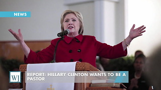 Report: Hillary Clinton Wants To Be a Pastor - Video