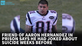 Friend Of Aaron Hernandez In Prison Says He Had Joked About Suicide Weeks Before - Video
