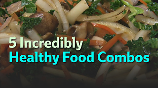 5 Incredibly Healthy Food Combos