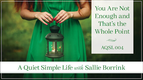 You Are Not Enough and That's the Whole Point - A Quiet Simple Life Podcast