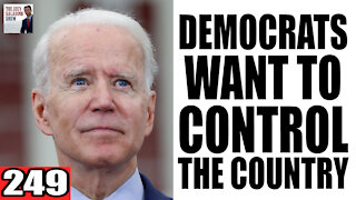 249. Democrats want to CONTROL the Country