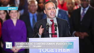 Democratic Congressman Pledges To 'Eliminate' Trump - Video