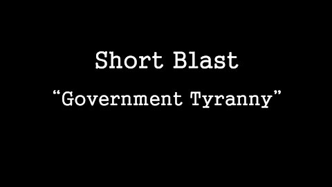 Short Blast: Government Tyranny