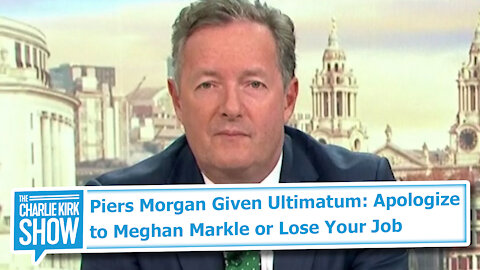 Piers Morgan Given Ultimatum: Apologize to Meghan Markle or Lose Your Job